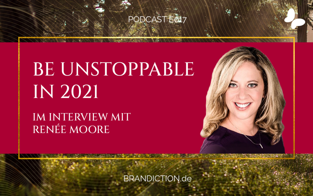 {E017} Be unstoppable in 2021! Im Interview mit Renée Moore